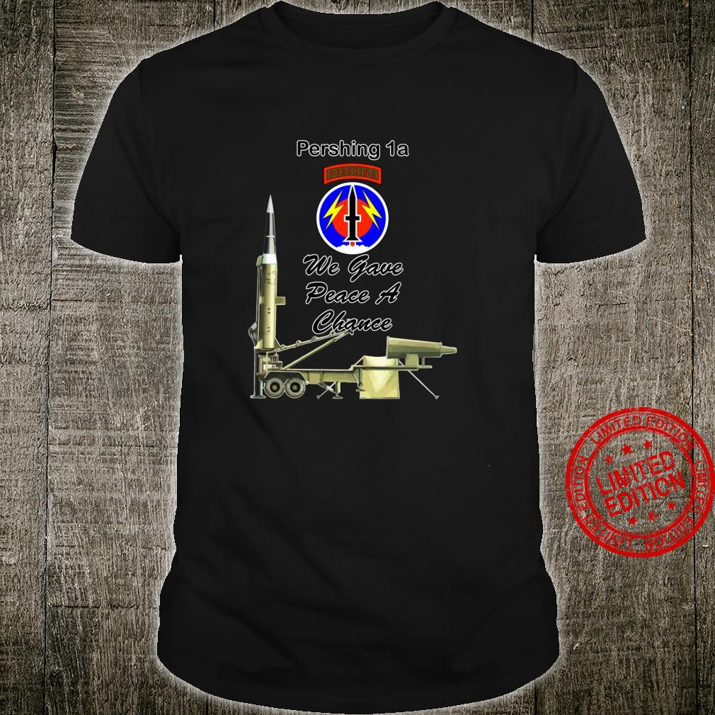 56th FA Pershing 1a We Gave Peace a Chance on front design Shirt