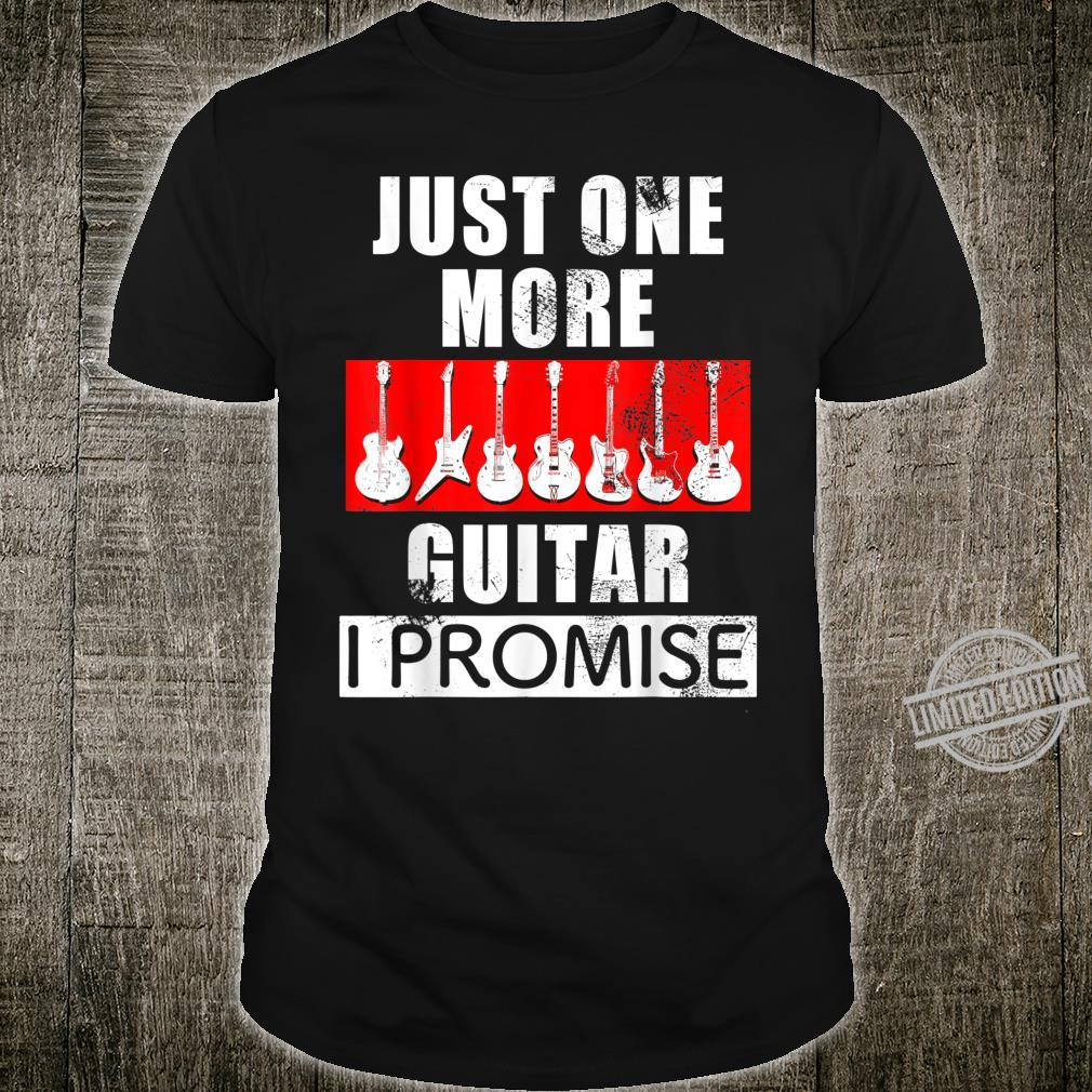 JUST ONE MORE GUITAR I PROMISE design for guitarists Shirt