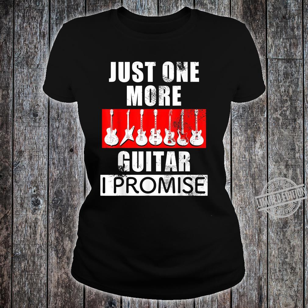 JUST ONE MORE GUITAR I PROMISE design for guitarists Shirt ladies tee