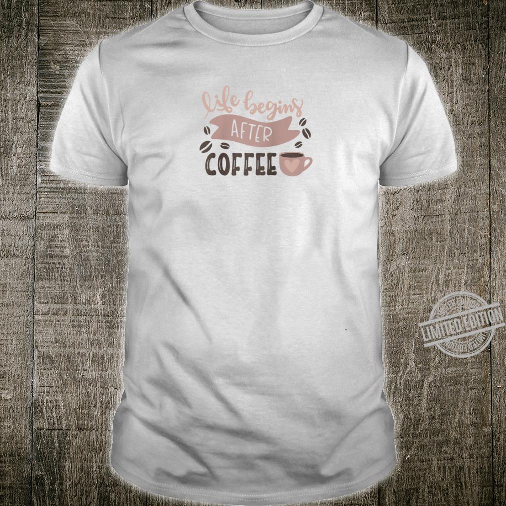 Life Begins After Coffee Enjoy Coffee Tee Shirt