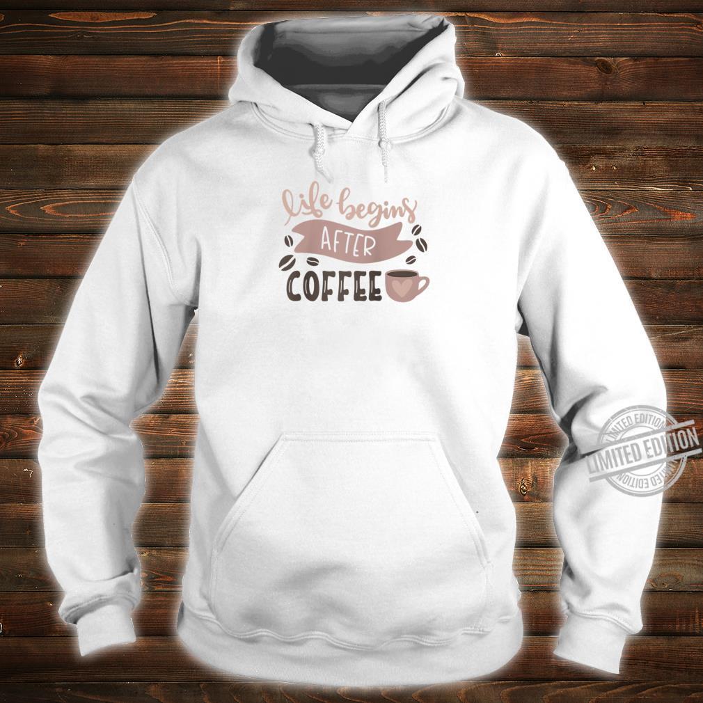 Life Begins After Coffee Enjoy Coffee Tee Shirt hoodie