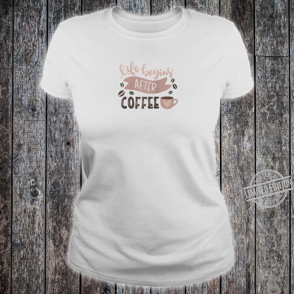 Life Begins After Coffee Enjoy Coffee Tee Shirt ladies tee