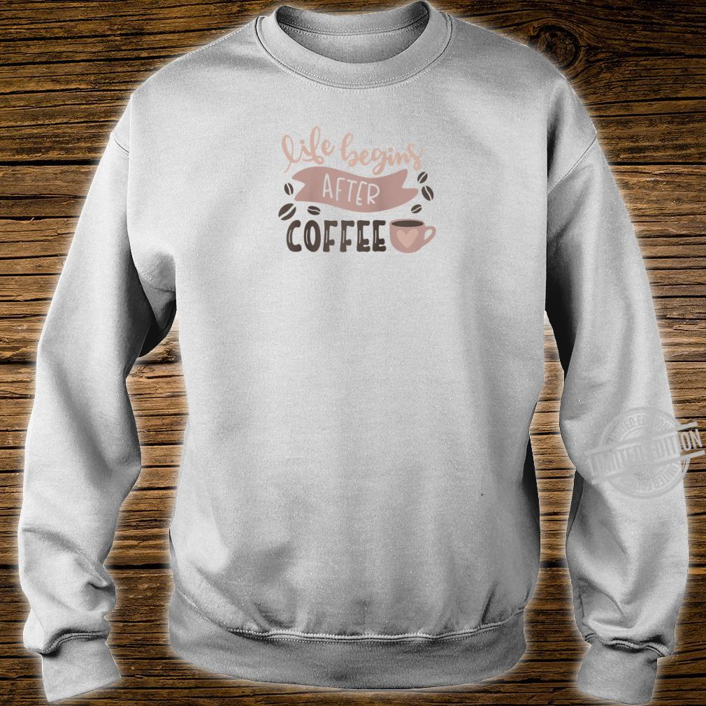 Life Begins After Coffee Enjoy Coffee Tee Shirt sweater