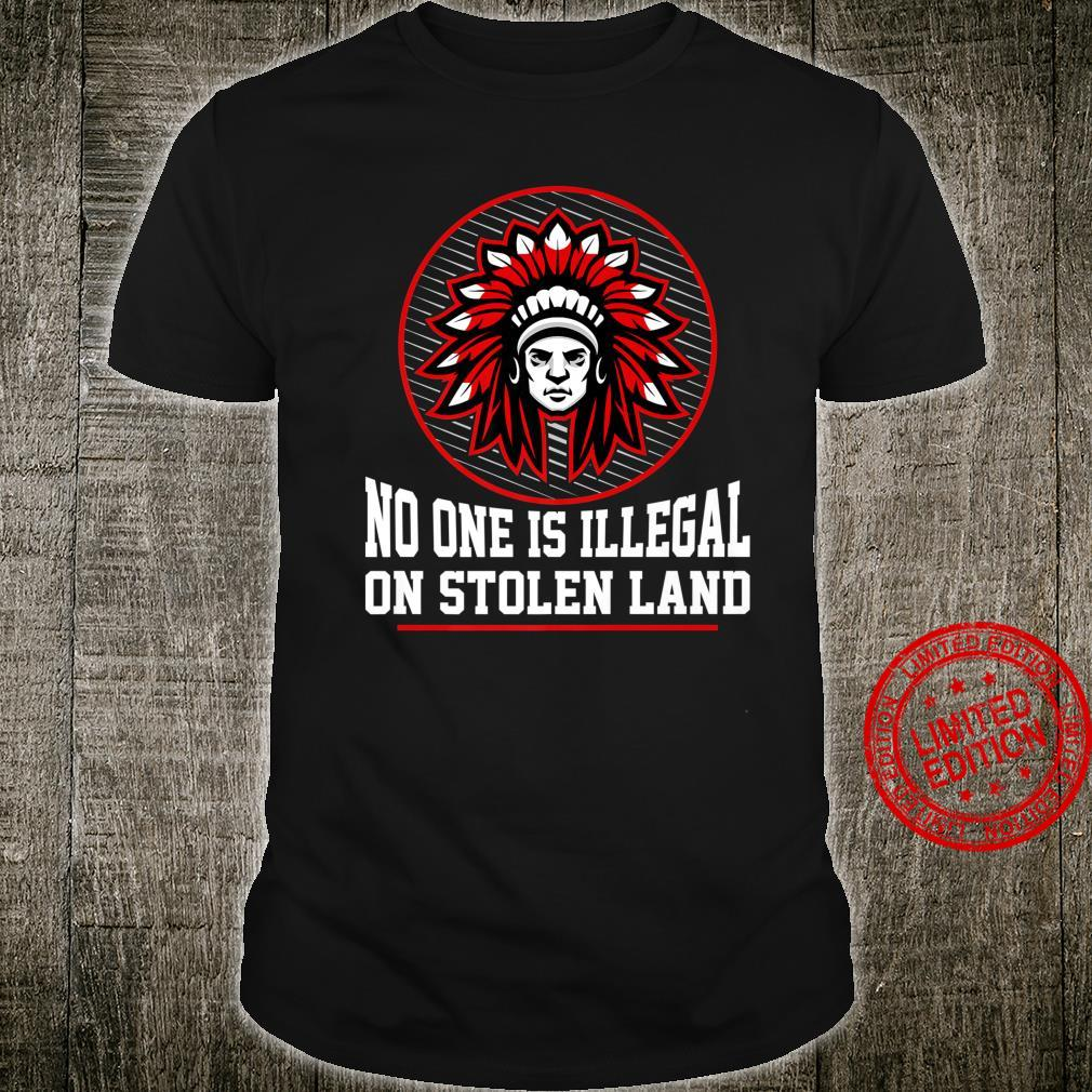 NO ONE IS ILLEGAL ON STOLEN LAND NativeAmerican Protest Shirt