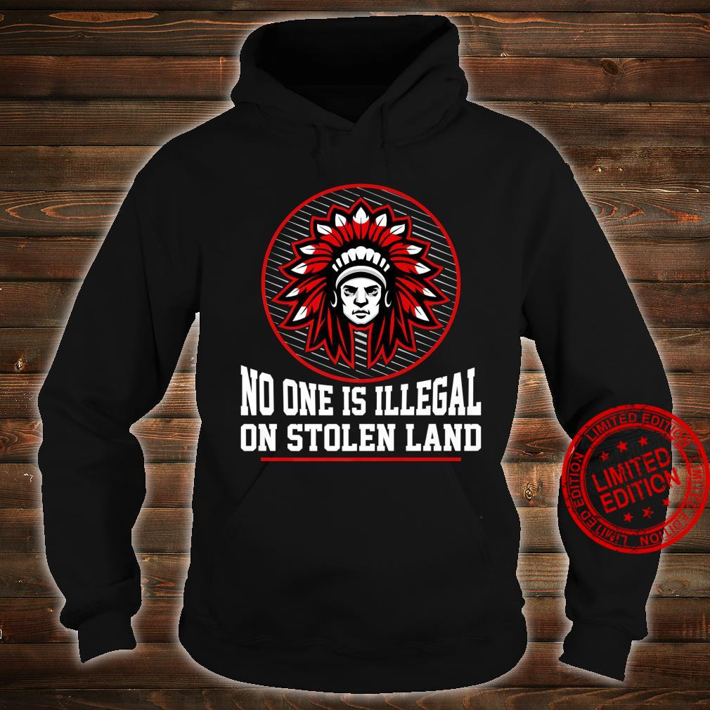 NO ONE IS ILLEGAL ON STOLEN LAND NativeAmerican Protest Shirt hoodie