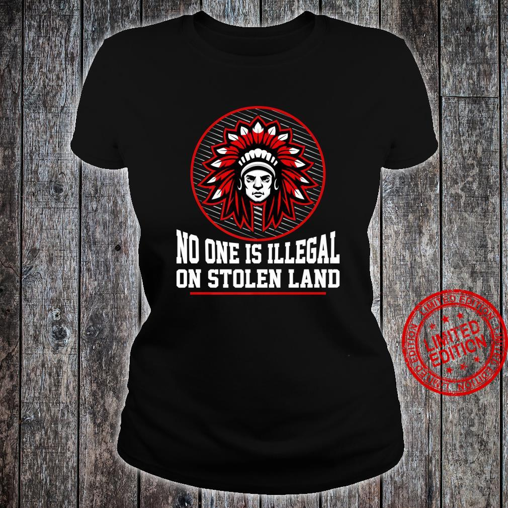 NO ONE IS ILLEGAL ON STOLEN LAND NativeAmerican Protest Shirt ladies tee