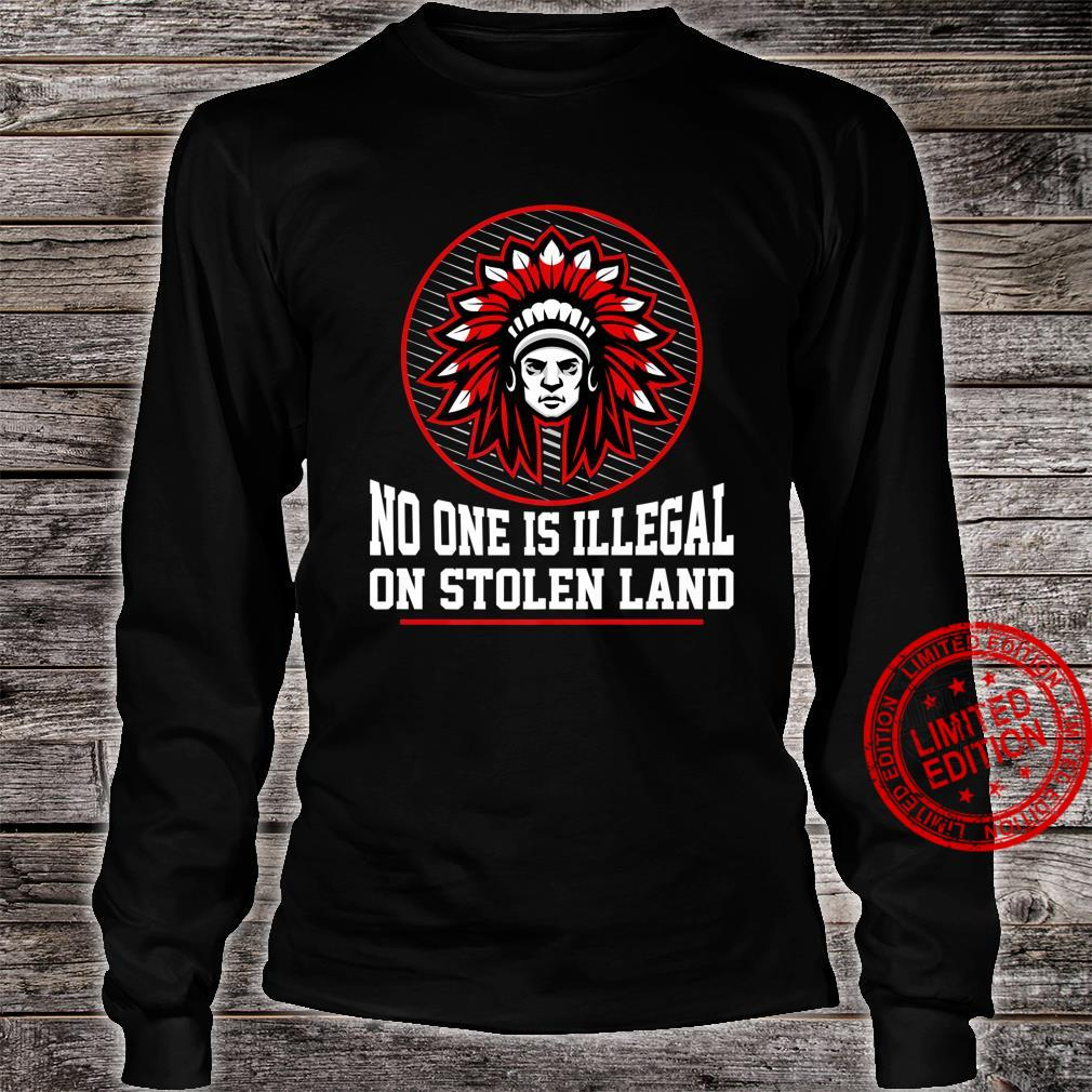 NO ONE IS ILLEGAL ON STOLEN LAND NativeAmerican Protest Shirt long sleeved