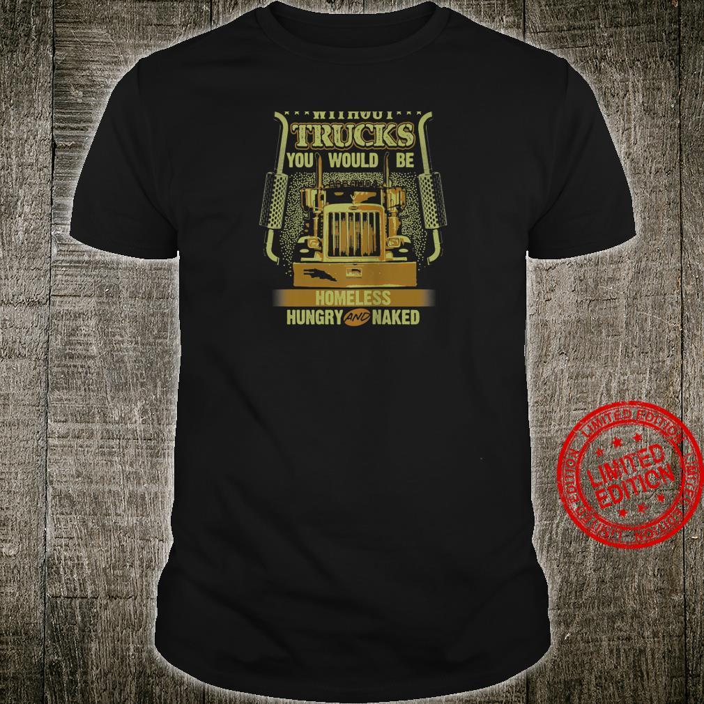 NO TRUCKS NO FOOD Truckers Trucking Backside Shirt