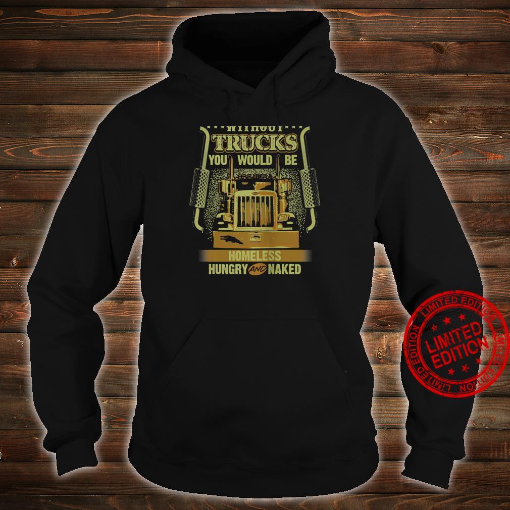 NO TRUCKS NO FOOD Truckers Trucking Backside Shirt hoodie