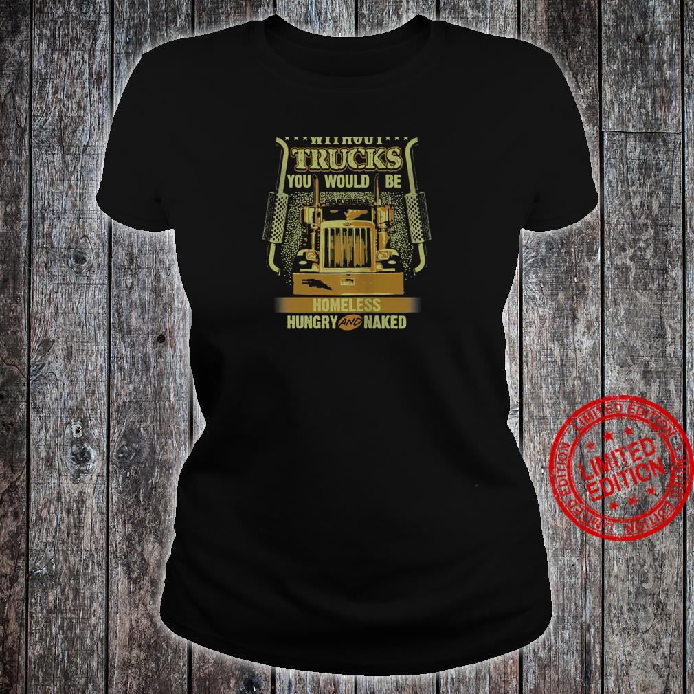 NO TRUCKS NO FOOD Truckers Trucking Backside Shirt ladies tee