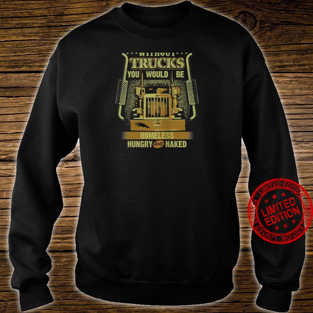 NO TRUCKS NO FOOD Truckers Trucking Backside Shirt sweater