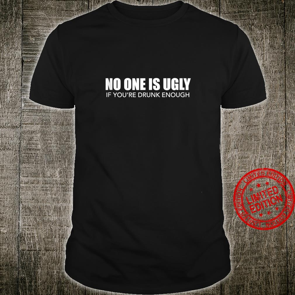 No One Is Ugly If You're Drunk Enough Pub Crawl Beer Shirt