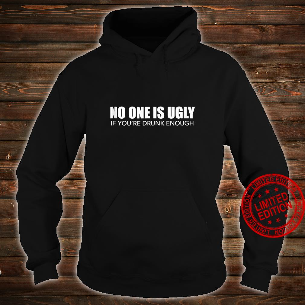 No One Is Ugly If You're Drunk Enough Pub Crawl Beer Shirt hoodie