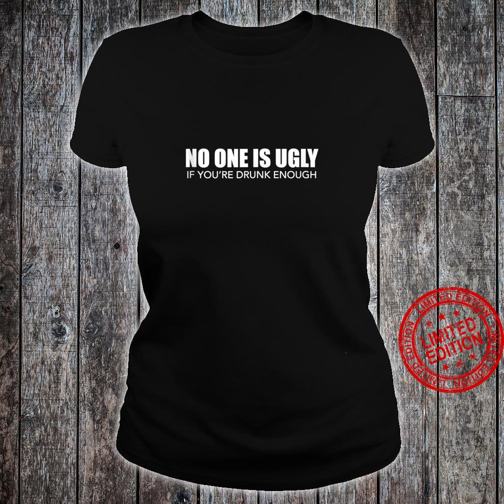 No One Is Ugly If You're Drunk Enough Pub Crawl Beer Shirt ladies tee