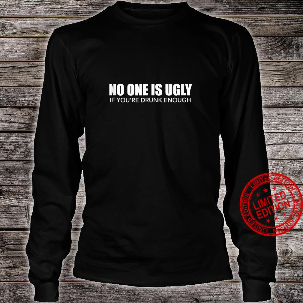 No One Is Ugly If You're Drunk Enough Pub Crawl Beer Shirt long sleeved