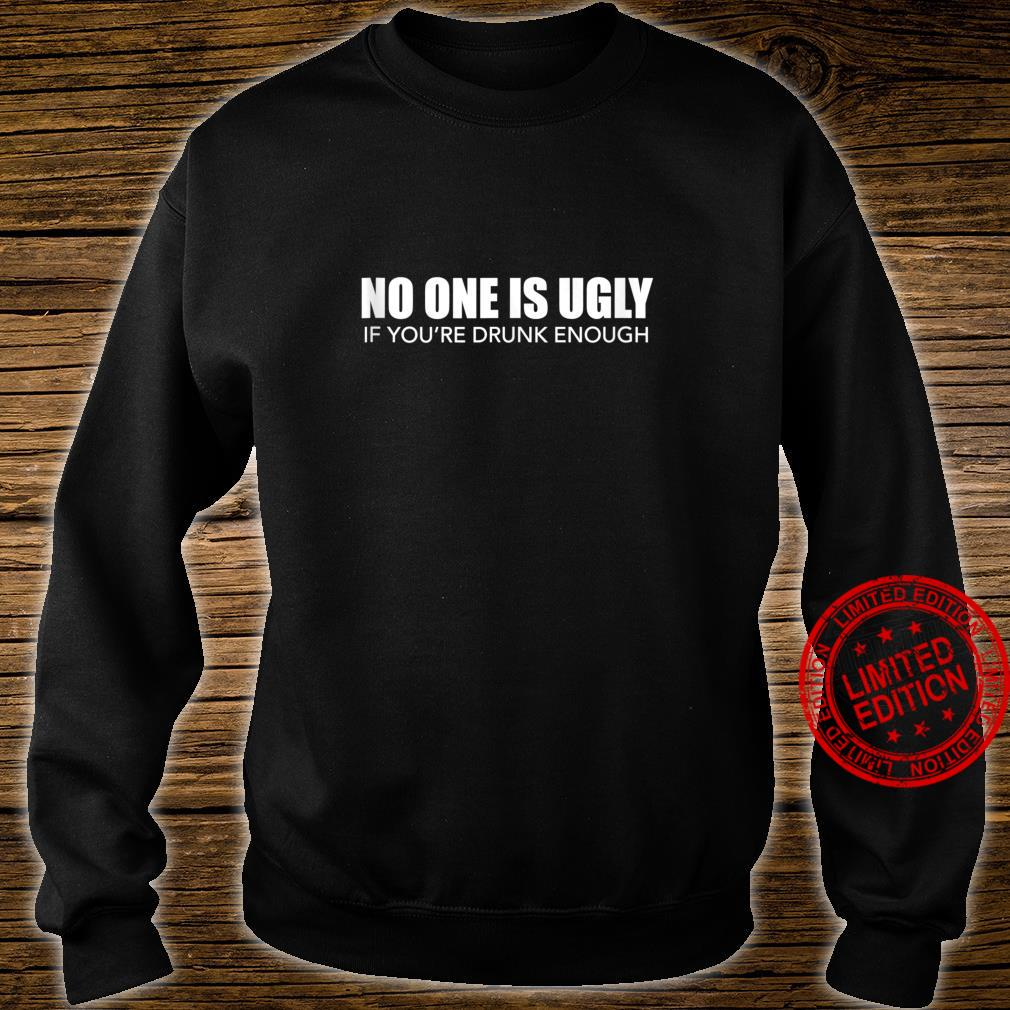No One Is Ugly If You're Drunk Enough Pub Crawl Beer Shirt sweater