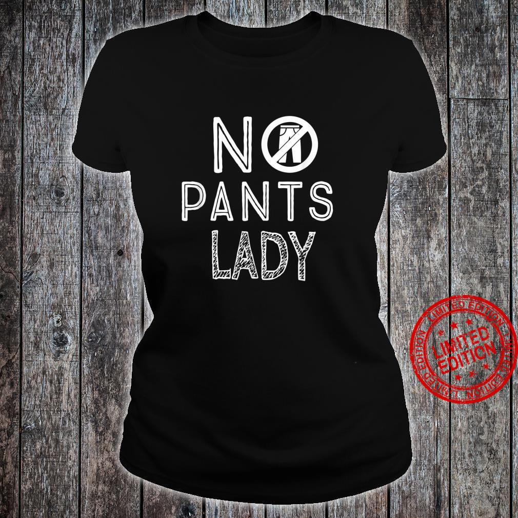 No Pants Are the Best Pants Shirt ladies tee