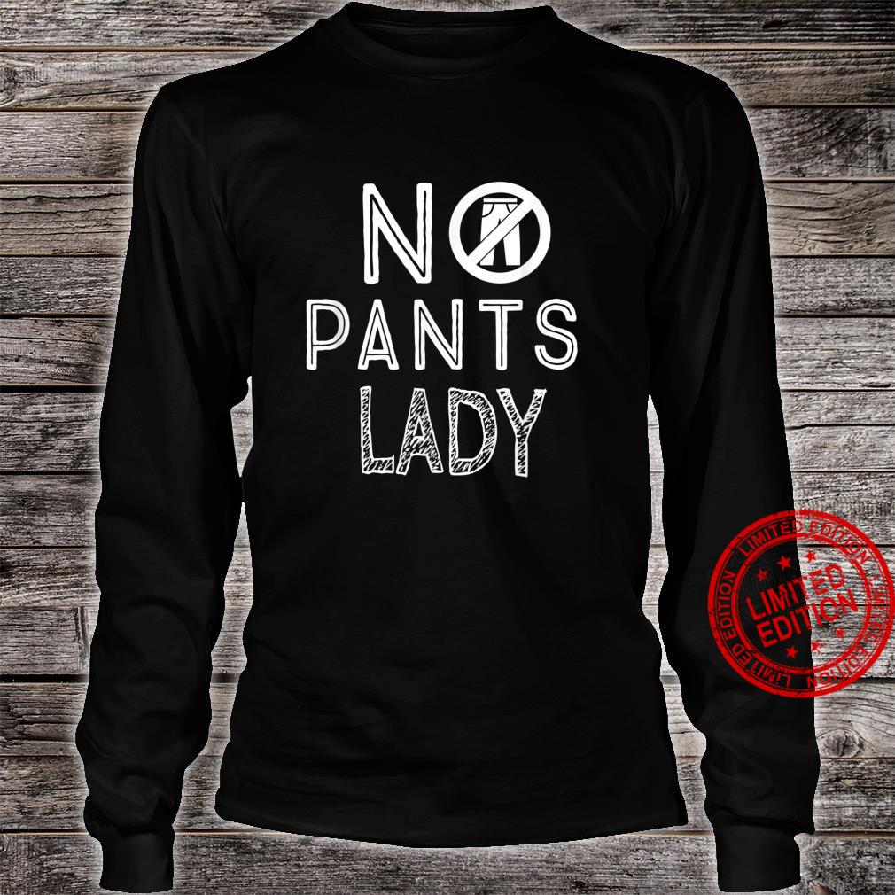 No Pants Are the Best Pants Shirt long sleeved
