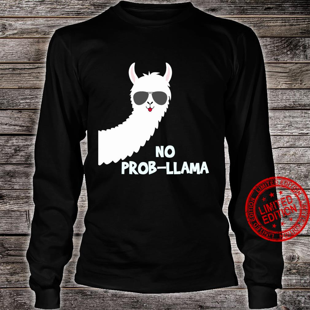No ProbLlama Llama Alpacas Shirt long sleeved