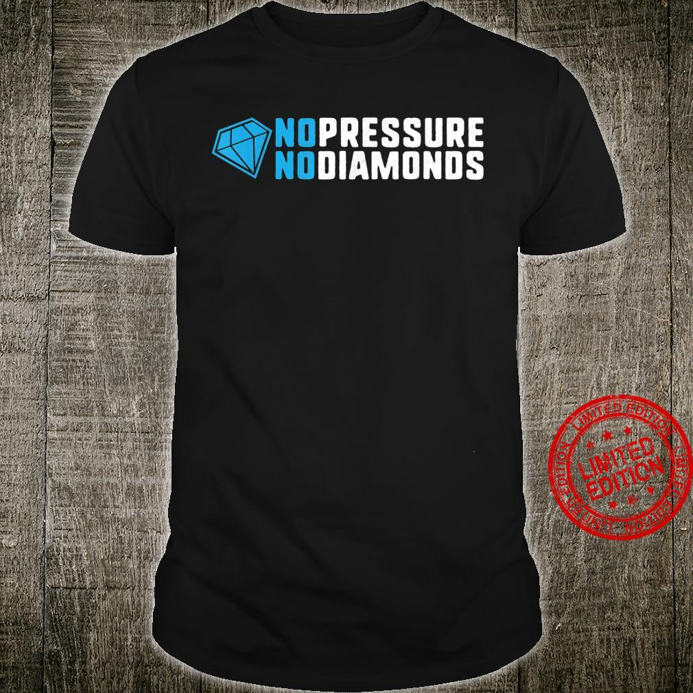 No pressure no diamonds motivational quote success Shirt
