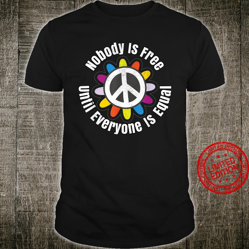 Nobody Is Free Until Everyone Is Equal Tolerance Unite Shirt
