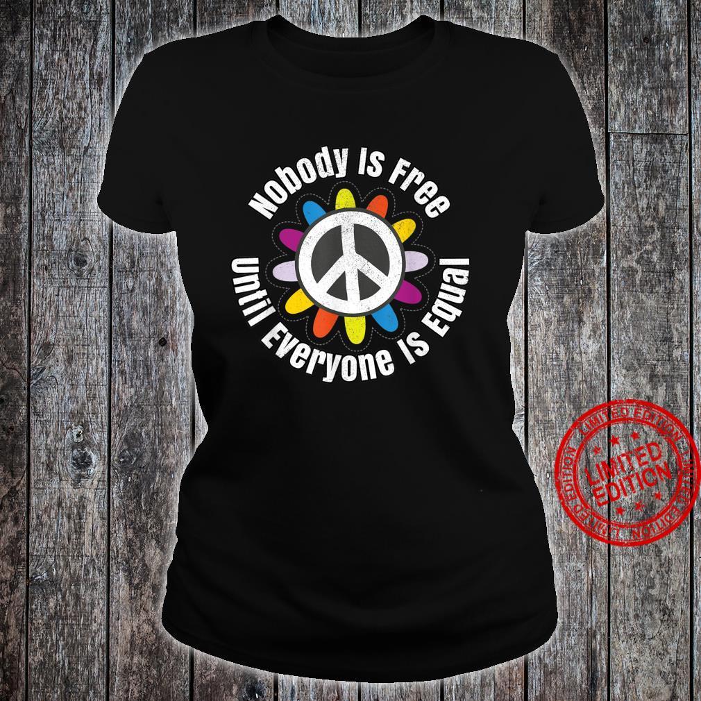 Nobody Is Free Until Everyone Is Equal Tolerance Unite Shirt ladies tee