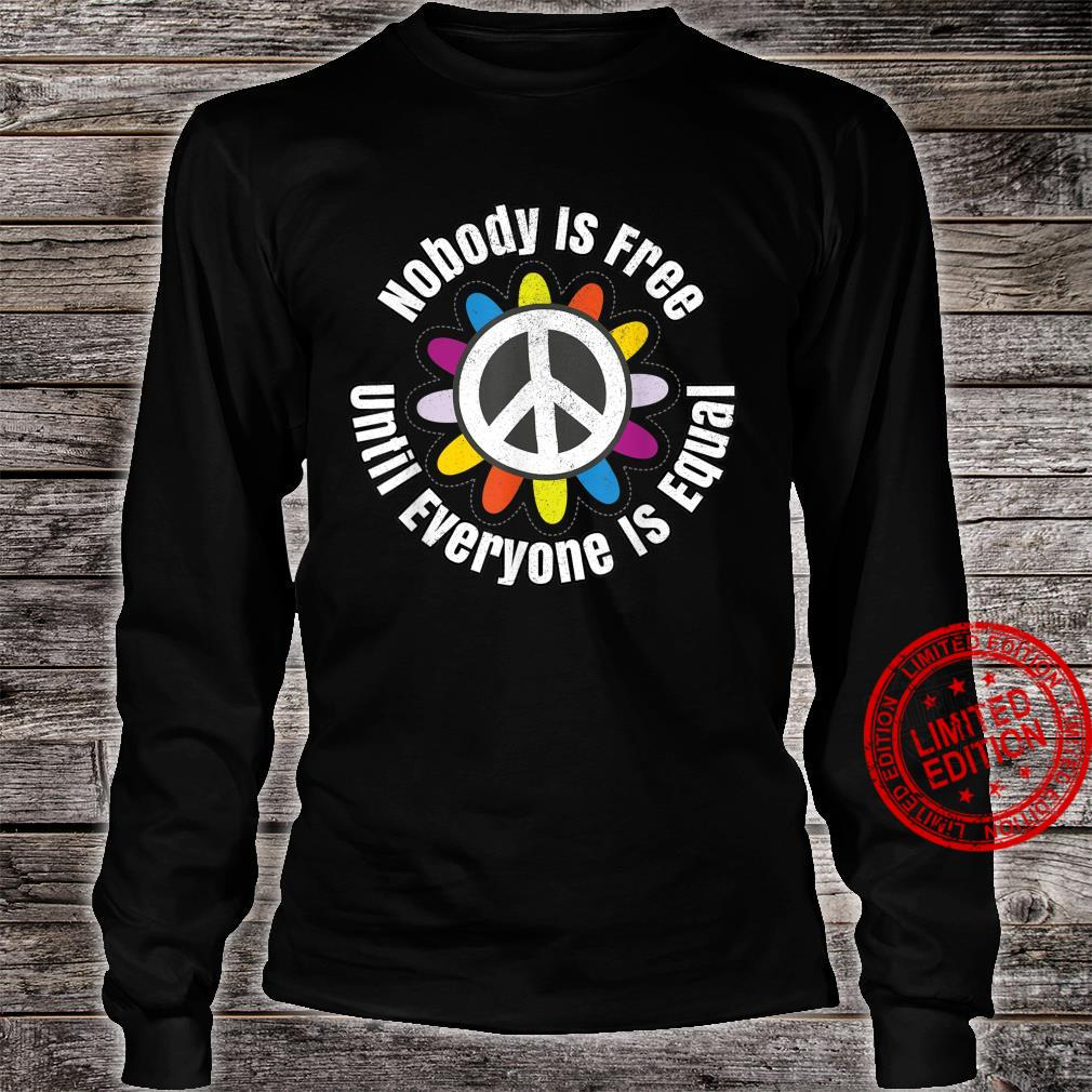 Nobody Is Free Until Everyone Is Equal Tolerance Unite Shirt long sleeved