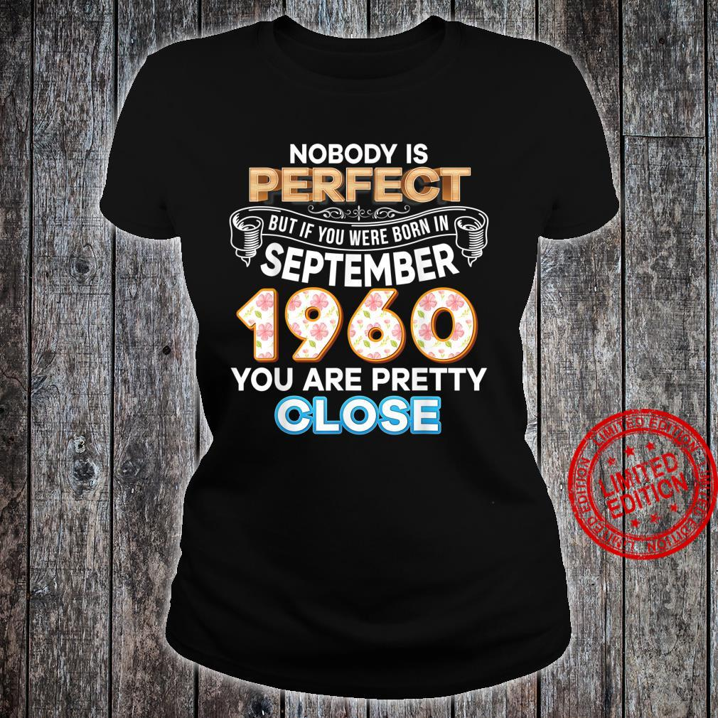Nobody Is Perfect But If You Were Born In September 1960 Shirt ladies tee