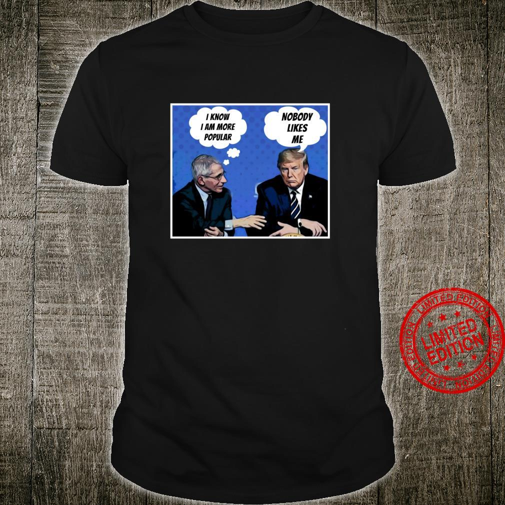 Nobody Likes Me Trump Fauci Shirt