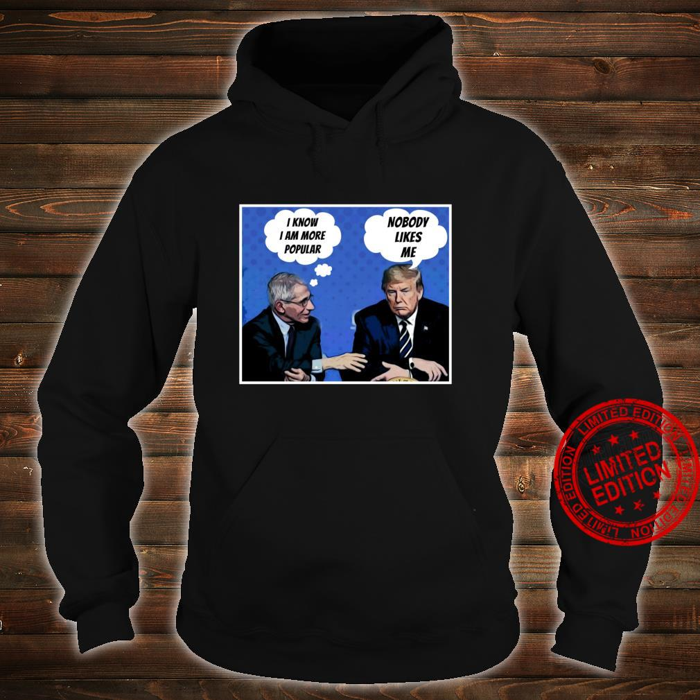 Nobody Likes Me Trump Fauci Shirt hoodie