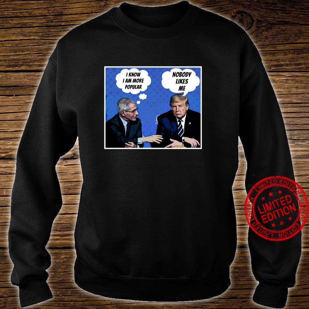 Nobody Likes Me Trump Fauci Shirt sweater