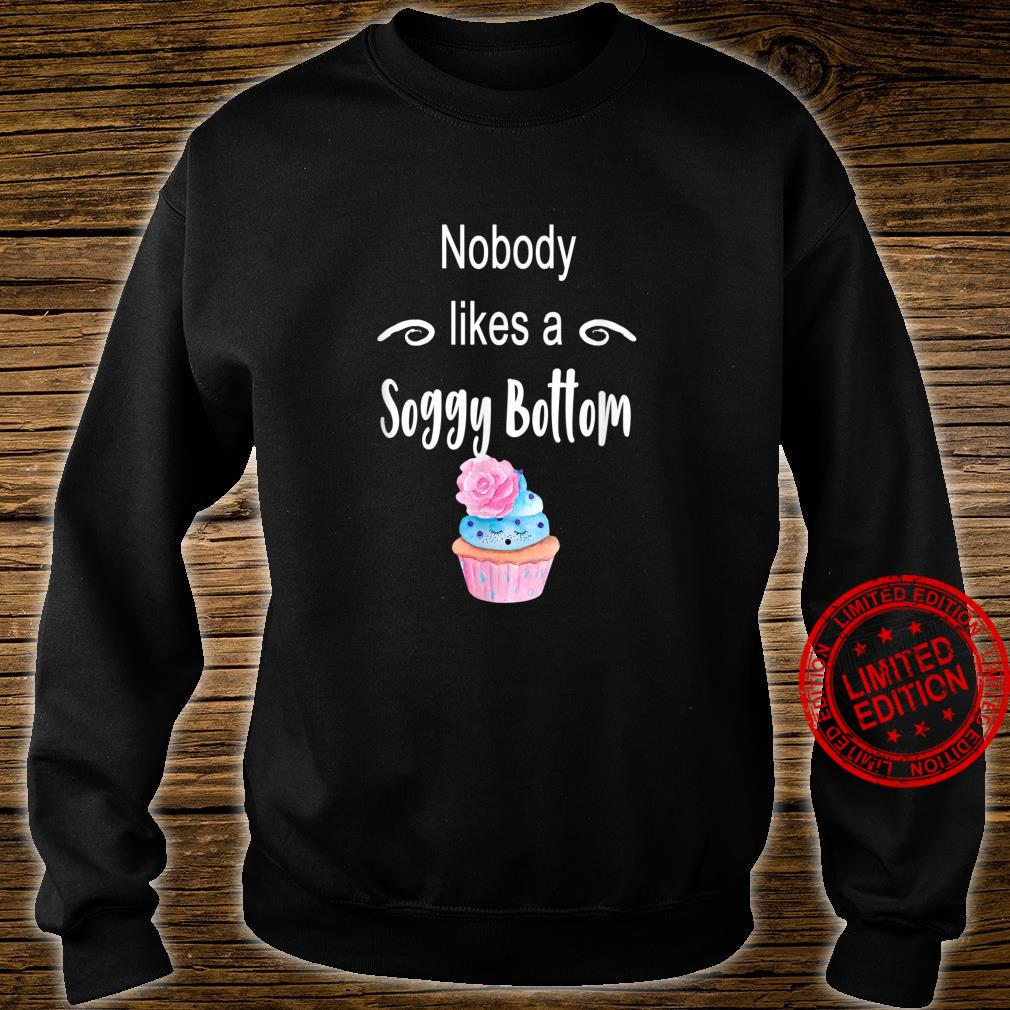 Nobody likes a Soggy Bottom Shirt sweater