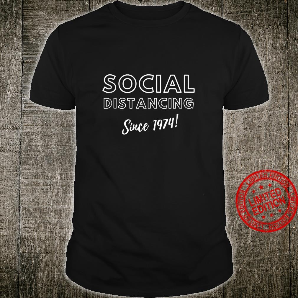 Social Distancing Since 1974 Meme Birthday 1974 Shirt