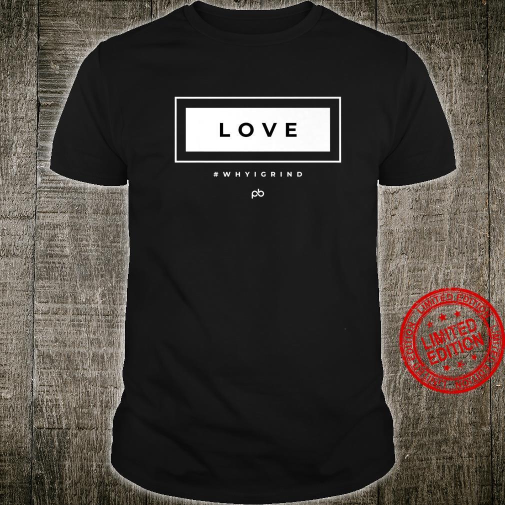 Why I Grind Inspirational Change Love Shirt
