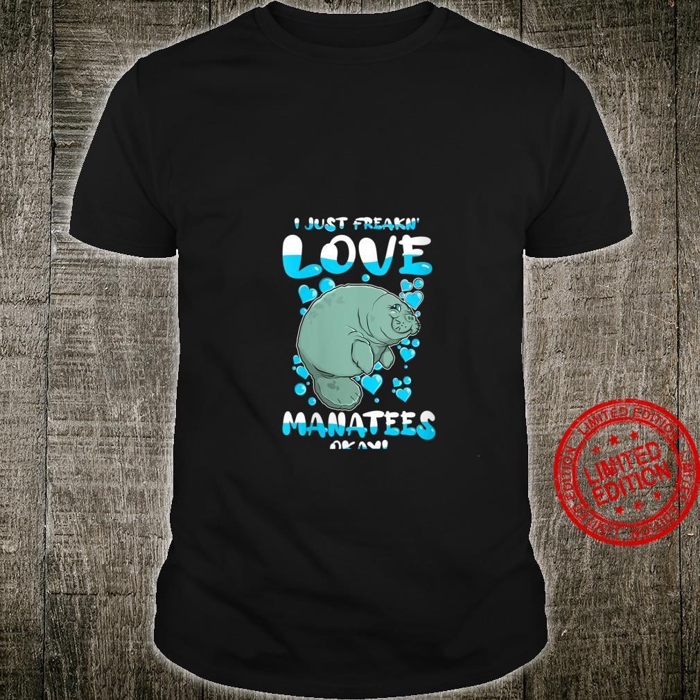 Womens I Just Freakin' Love Manatees OK Animal Cute Manatee Shirt