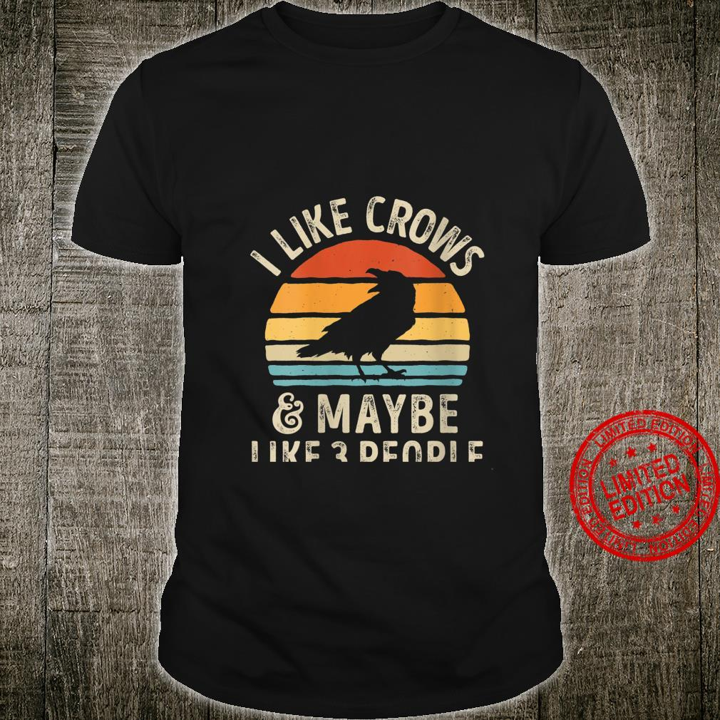 Womens I Like Crows and Maybe 3 People Crow Retro Vintage Shirt