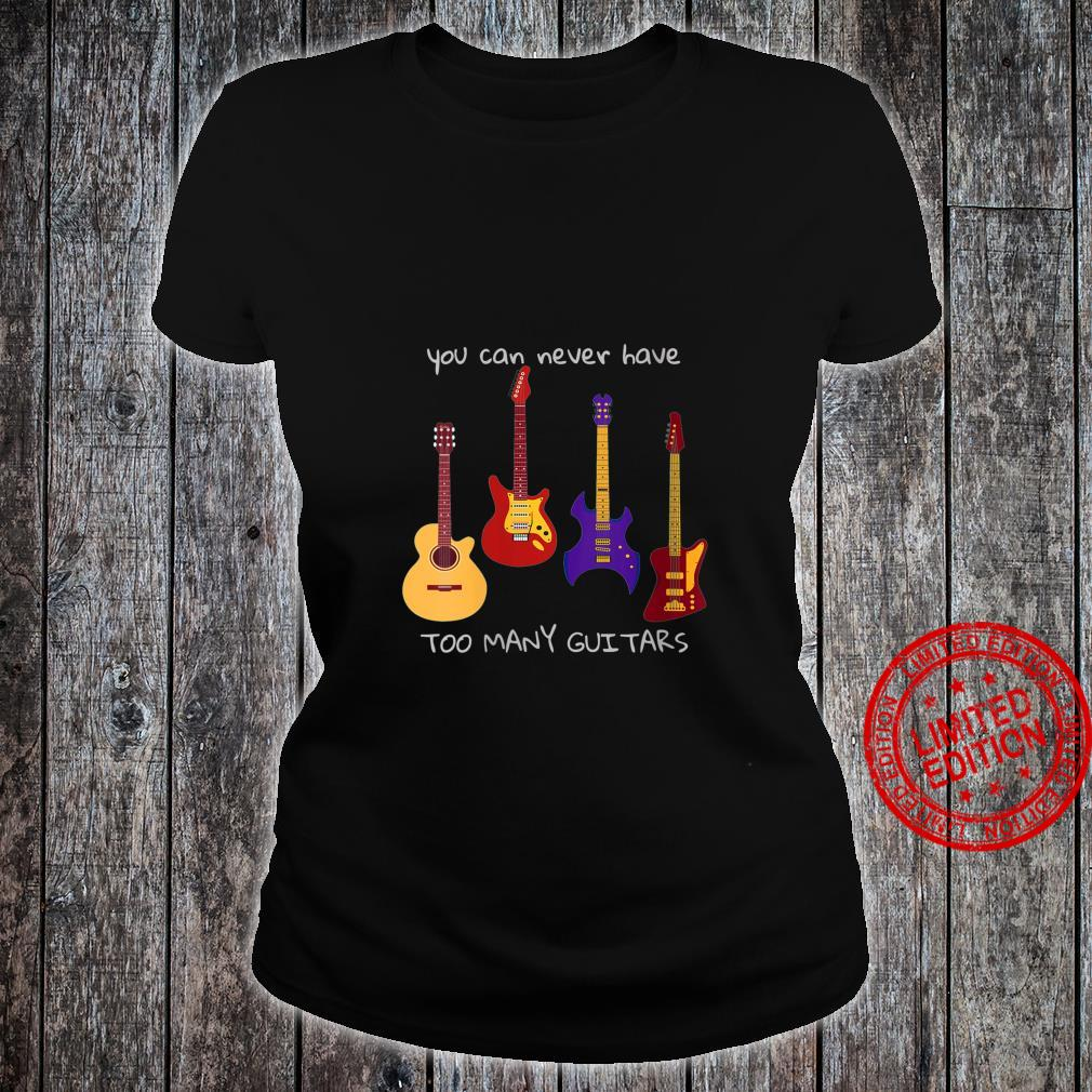 Womens You Can Never Have Too Many Guitars Music Shirt ladies tee